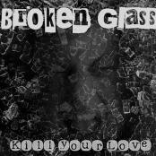 Broken Glass - Kill your love